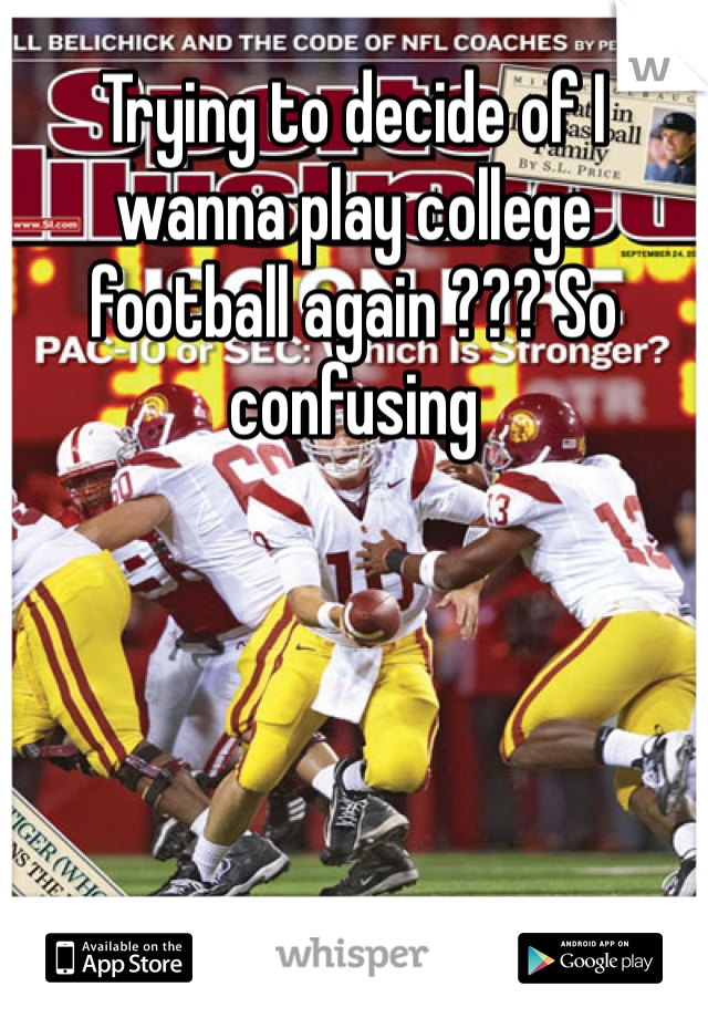 Trying to decide of I wanna play college football again ??? So confusing