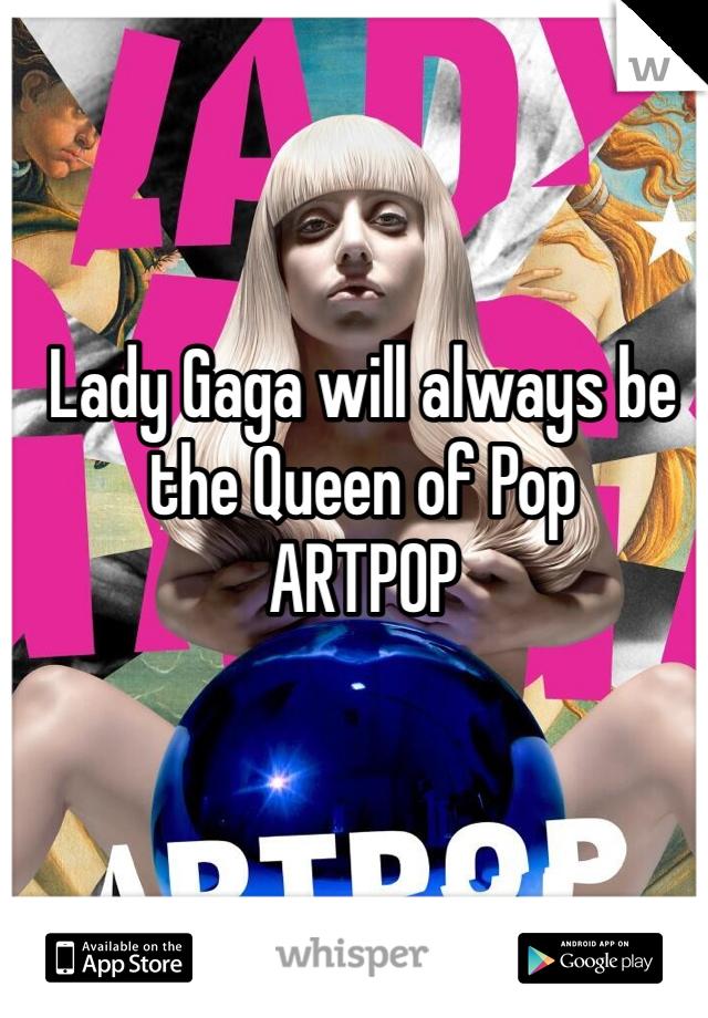 Lady Gaga will always be the Queen of Pop ARTPOP