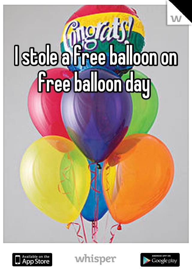 I stole a free balloon on free balloon day