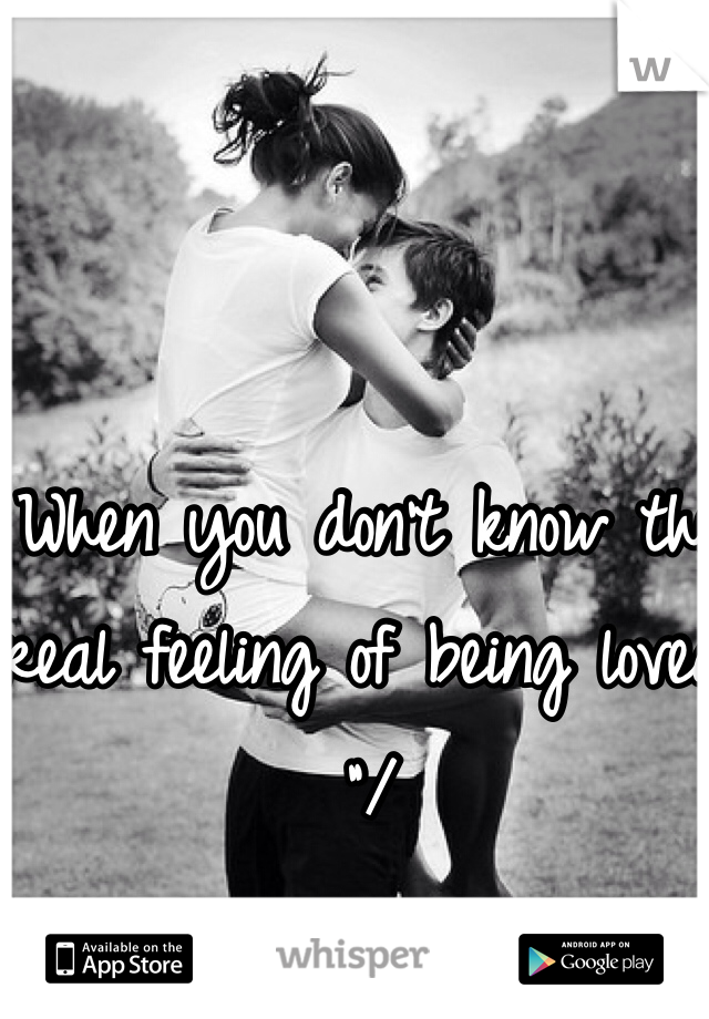 """When you don't know the real feeling of being loved """"/"""