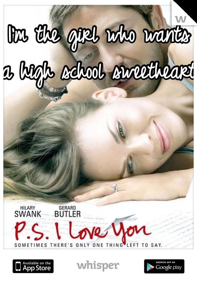 I'm the girl who wants a high school sweetheart