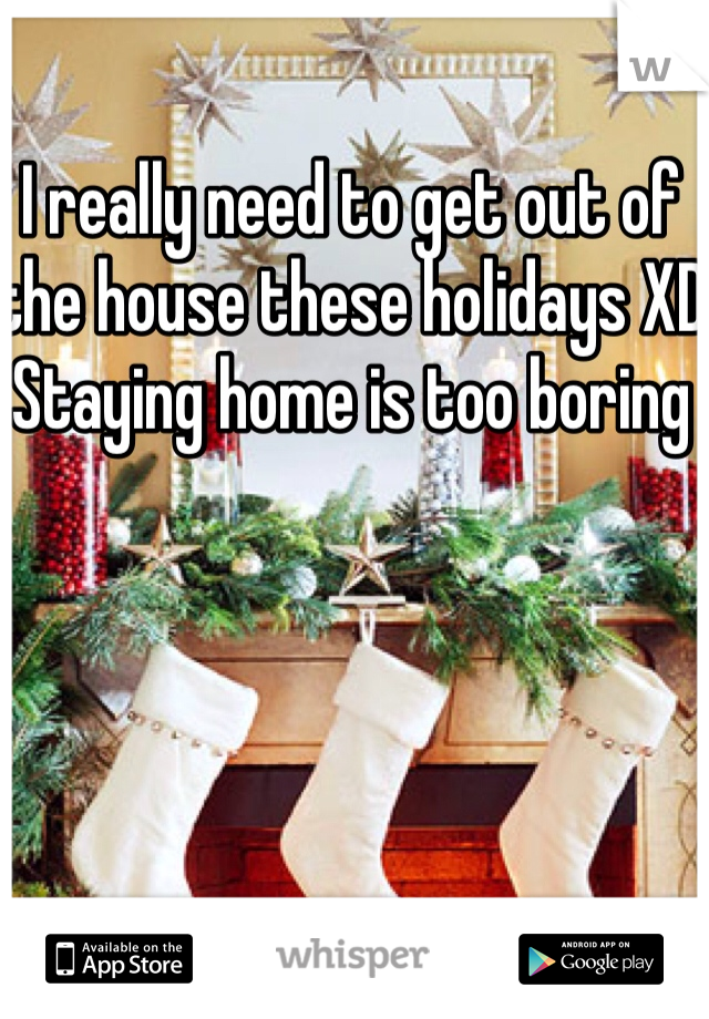 I really need to get out of the house these holidays XD  Staying home is too boring