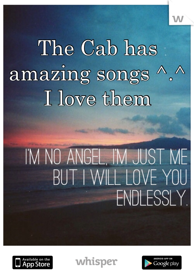 The Cab has amazing songs ^.^ I love them