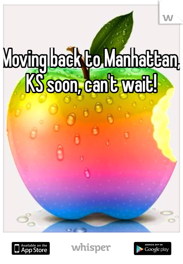 Moving back to Manhattan, KS soon, can't wait!
