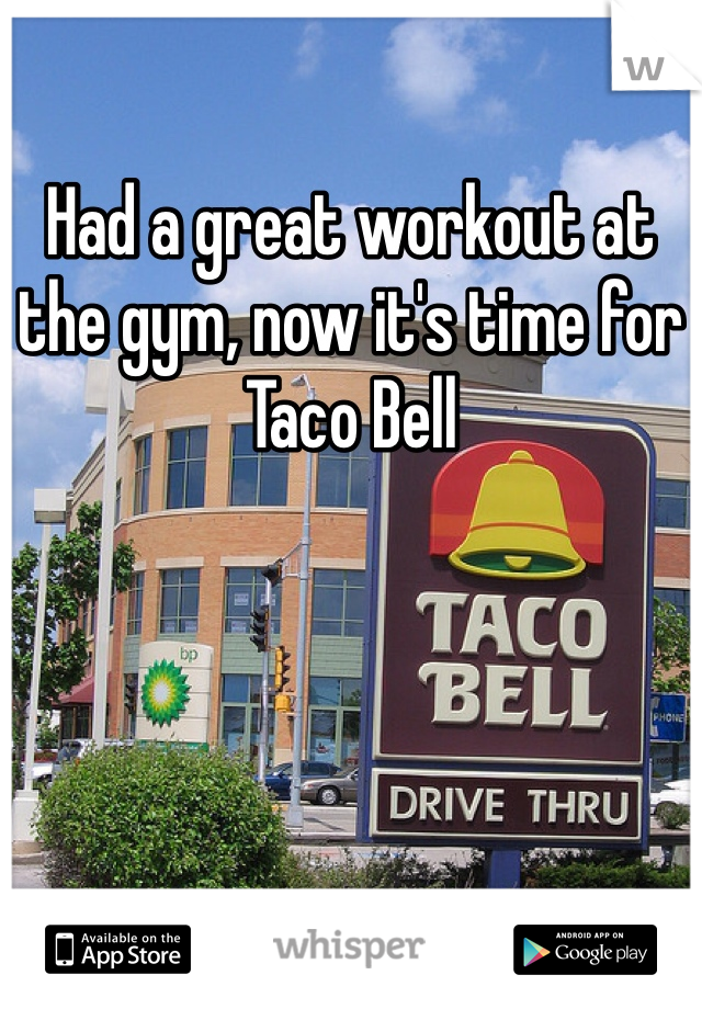 Had a great workout at the gym, now it's time for Taco Bell