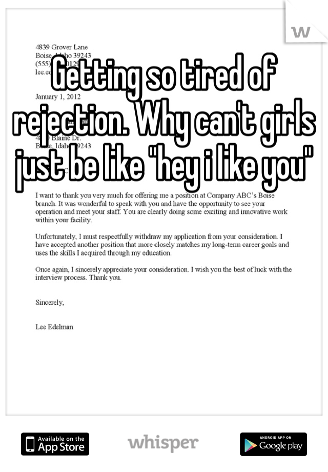 """Getting so tired of rejection. Why can't girls just be like """"hey i like you"""""""