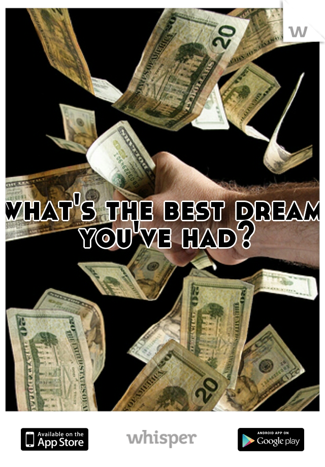 what's the best dream you've had?