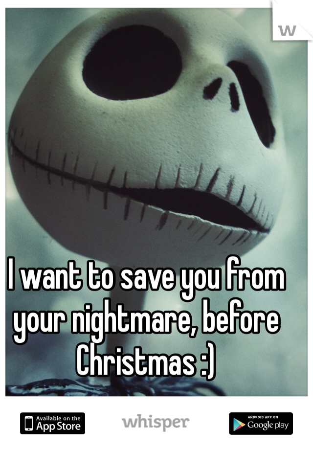 I want to save you from your nightmare, before Christmas :)
