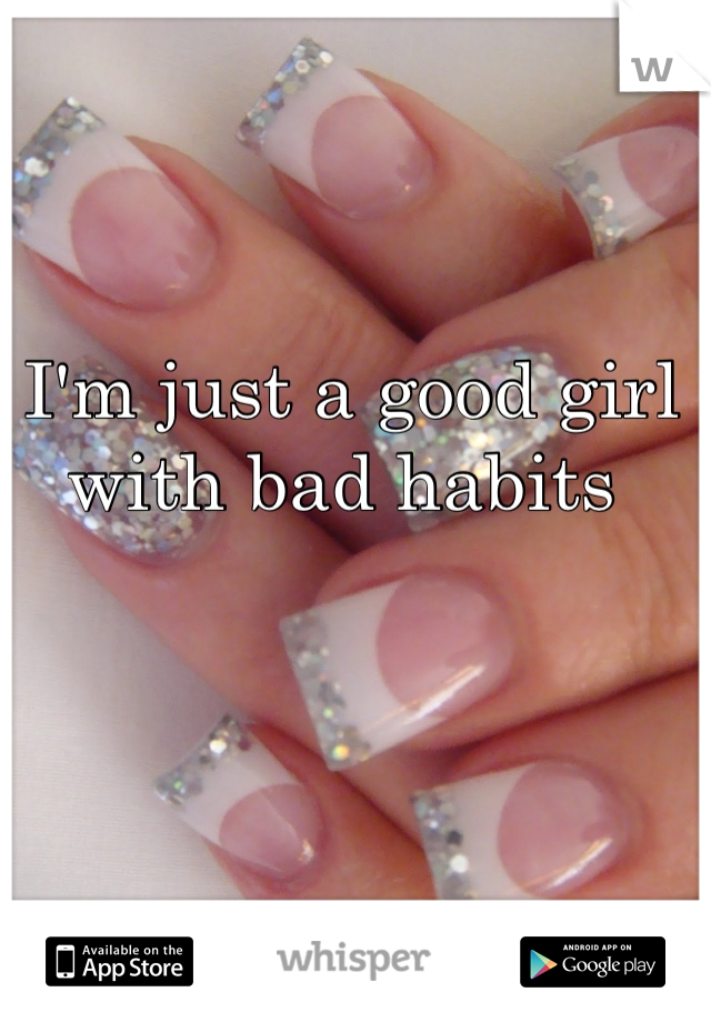 I'm just a good girl with bad habits