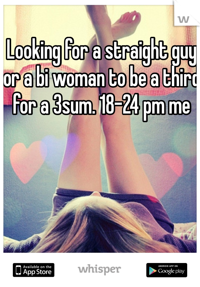 Looking for a straight guy or a bi woman to be a third for a 3sum. 18-24 pm me