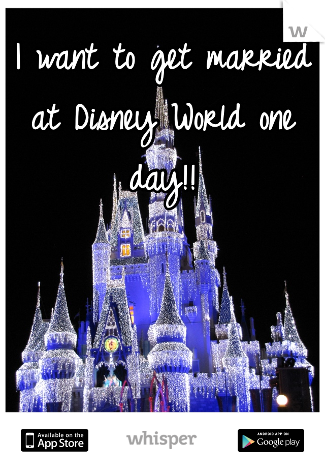 I want to get married at Disney World one day!!