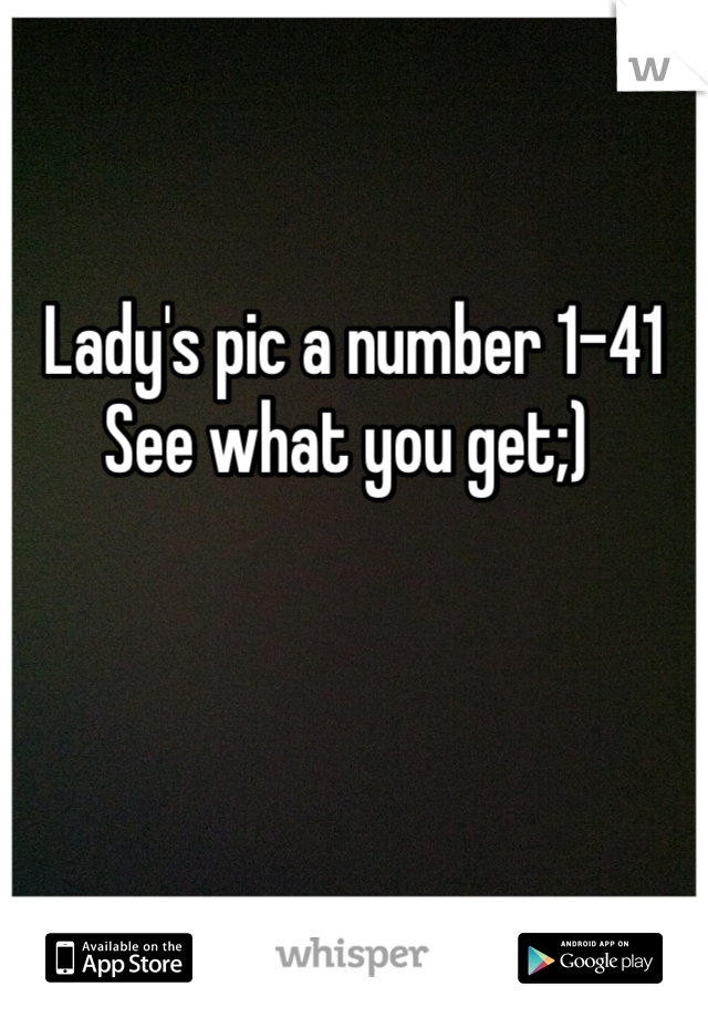 Lady's pic a number 1-41  See what you get;)
