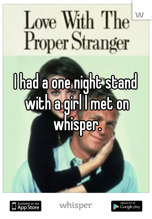 I had a one night stand with a girl I met on whisper.