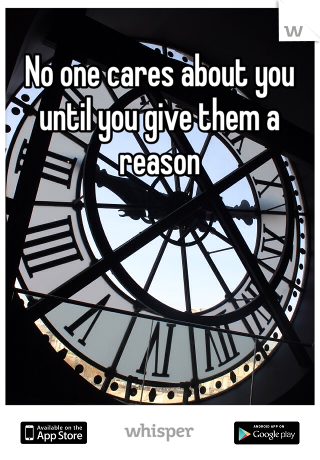 No one cares about you until you give them a reason