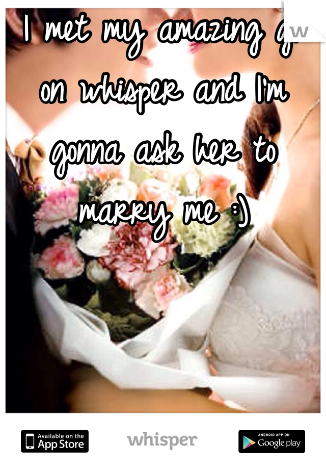 I met my amazing gf on whisper and I'm gonna ask her to marry me :)