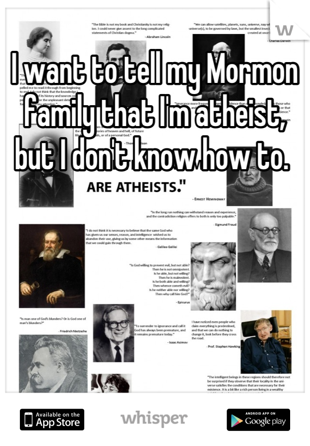 I want to tell my Mormon family that I'm atheist, but I don't know how to.