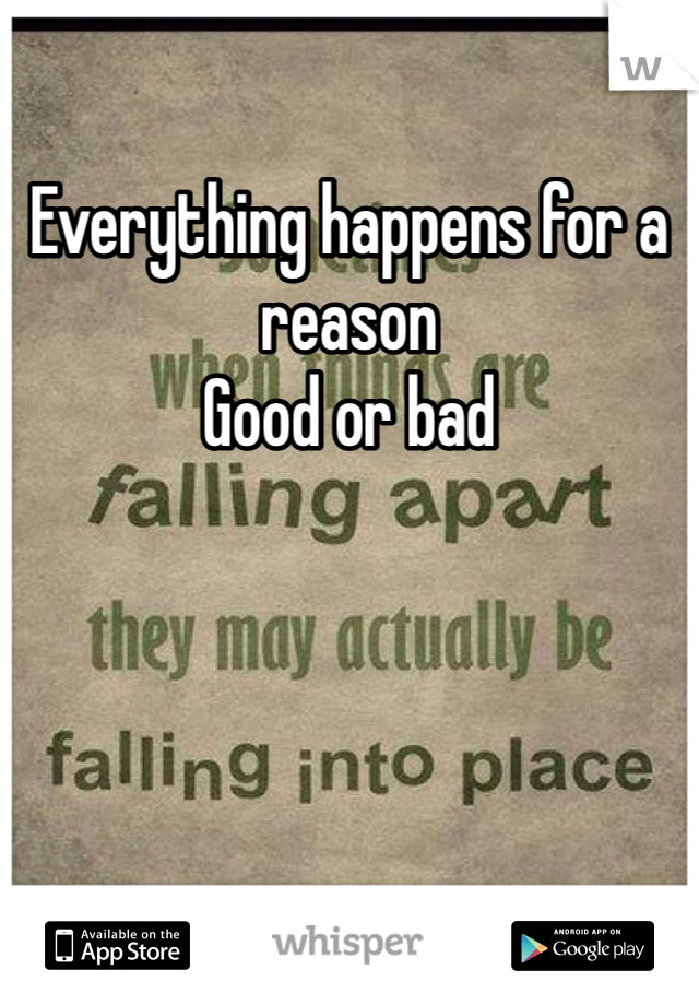 Everything happens for a reason  Good or bad
