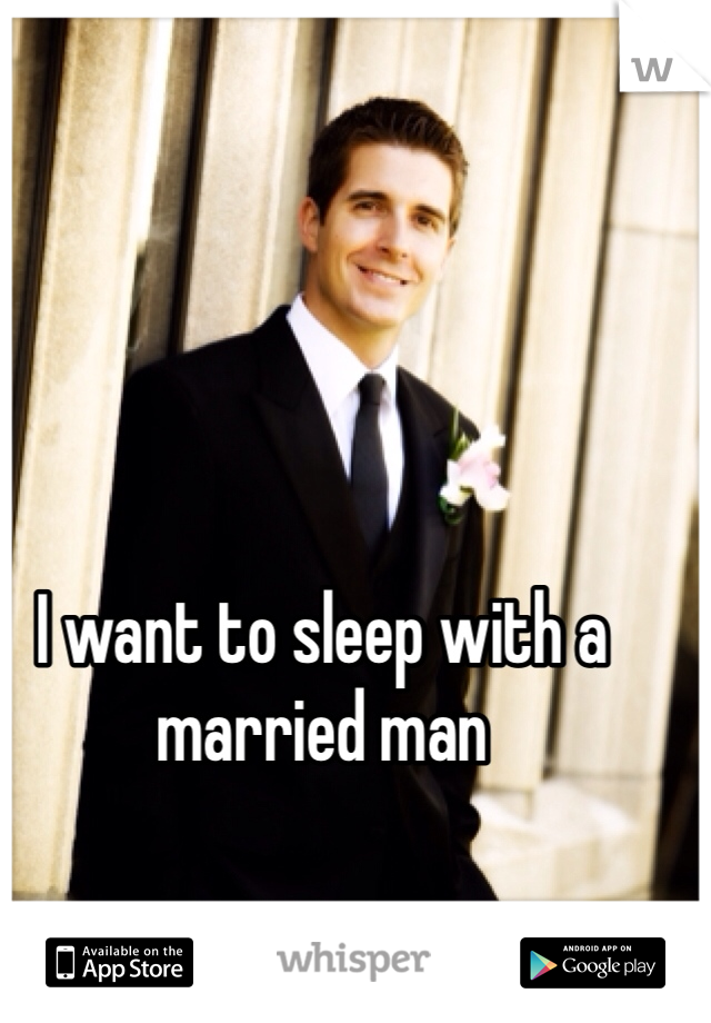 I want to sleep with a married man