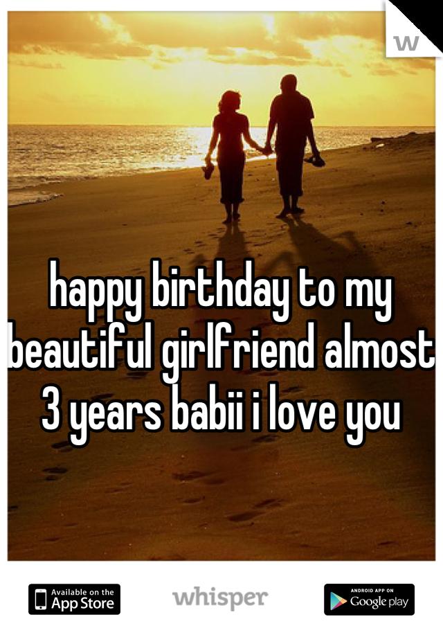 happy birthday to my beautiful girlfriend almost 3 years babii i love you