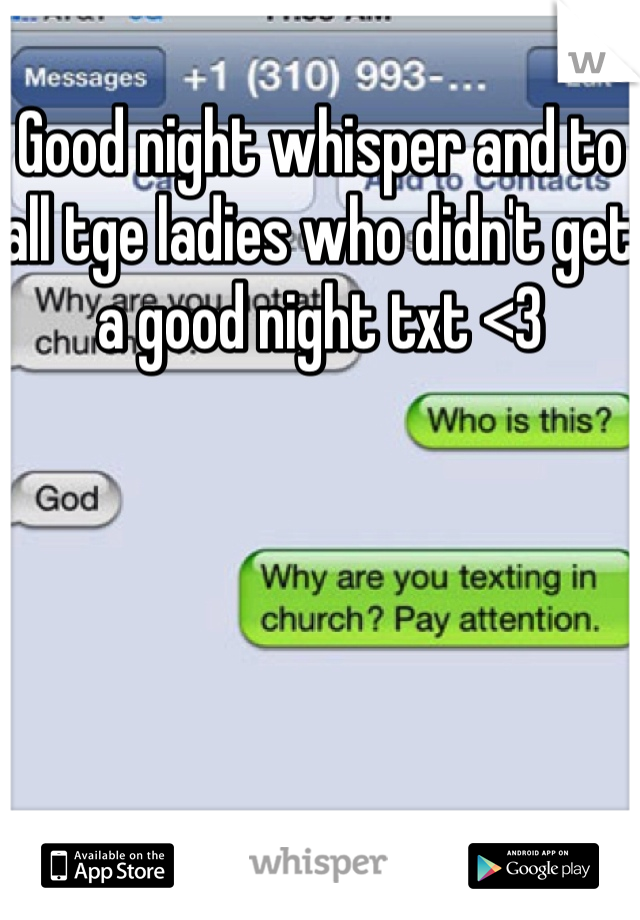 Good night whisper and to all tge ladies who didn't get a good night txt <3