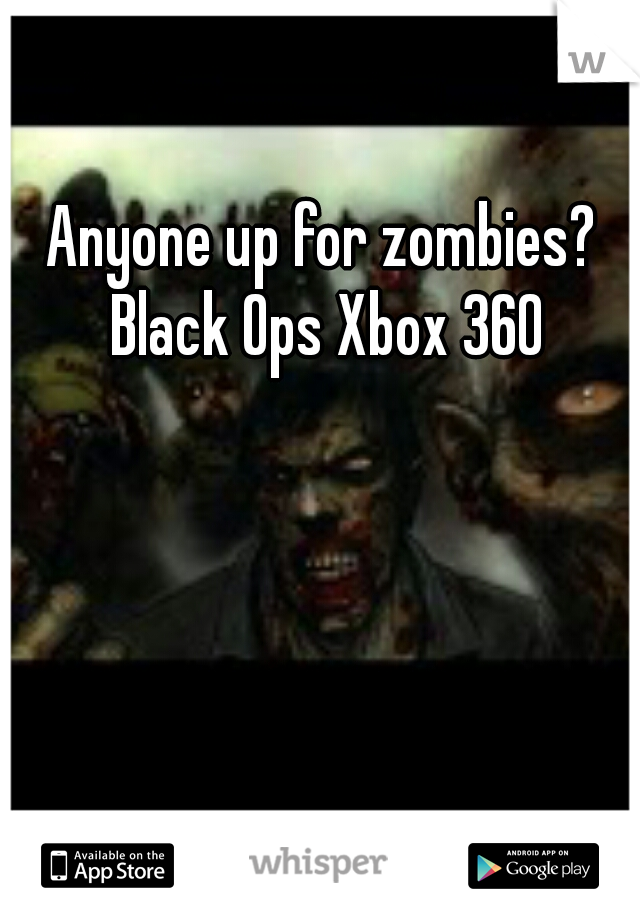 Anyone up for zombies? Black Ops Xbox 360