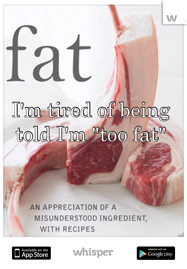 """I'm tired of being told I'm """"too fat"""""""
