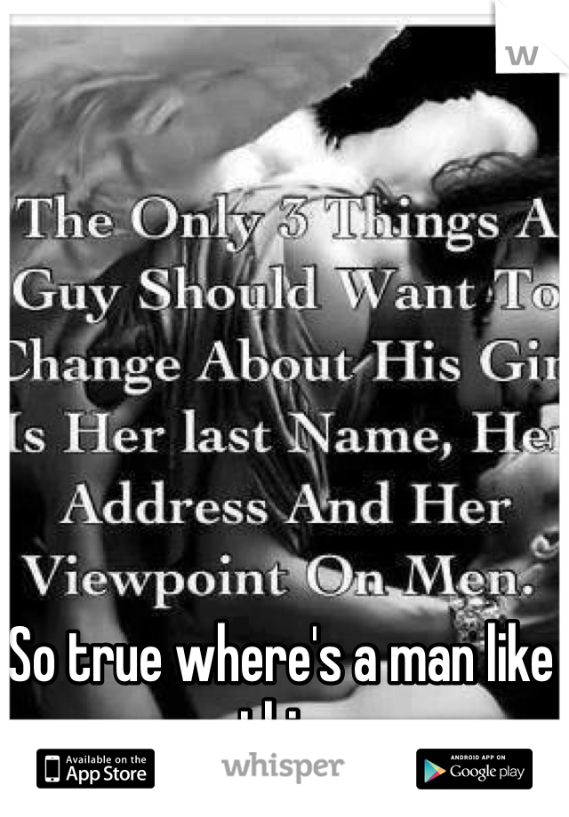 So true where's a man like this