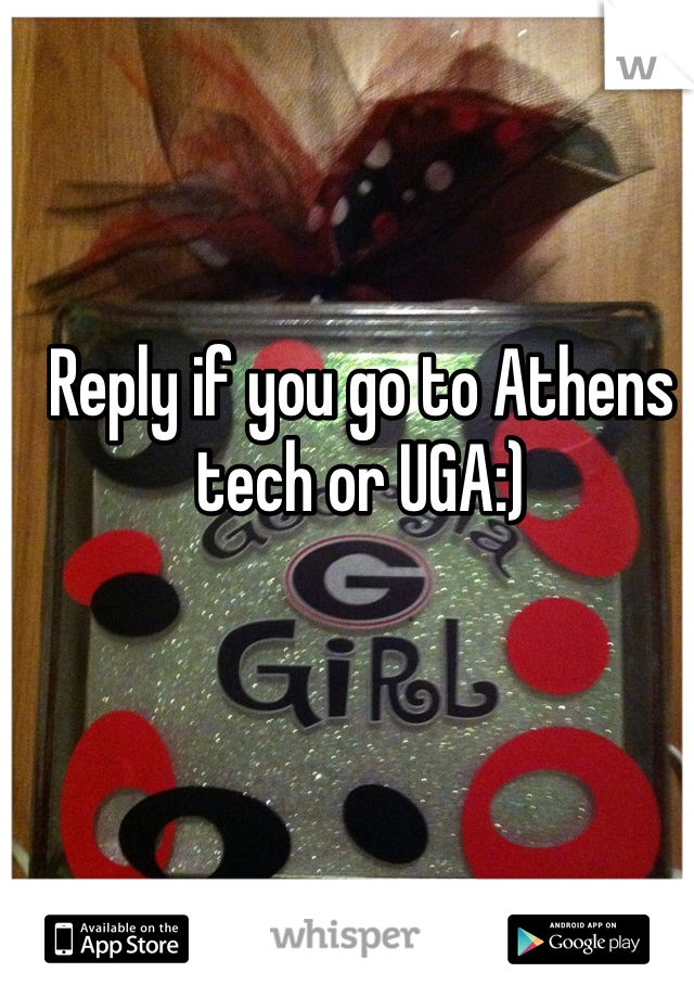 Reply if you go to Athens tech or UGA:)