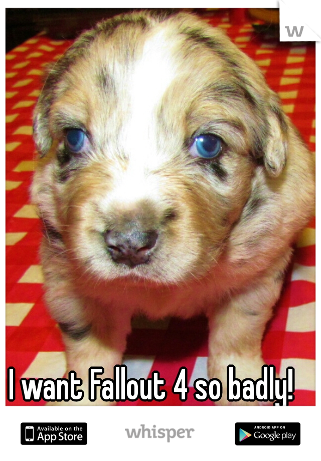 I want Fallout 4 so badly! Why isn't it made yet!?