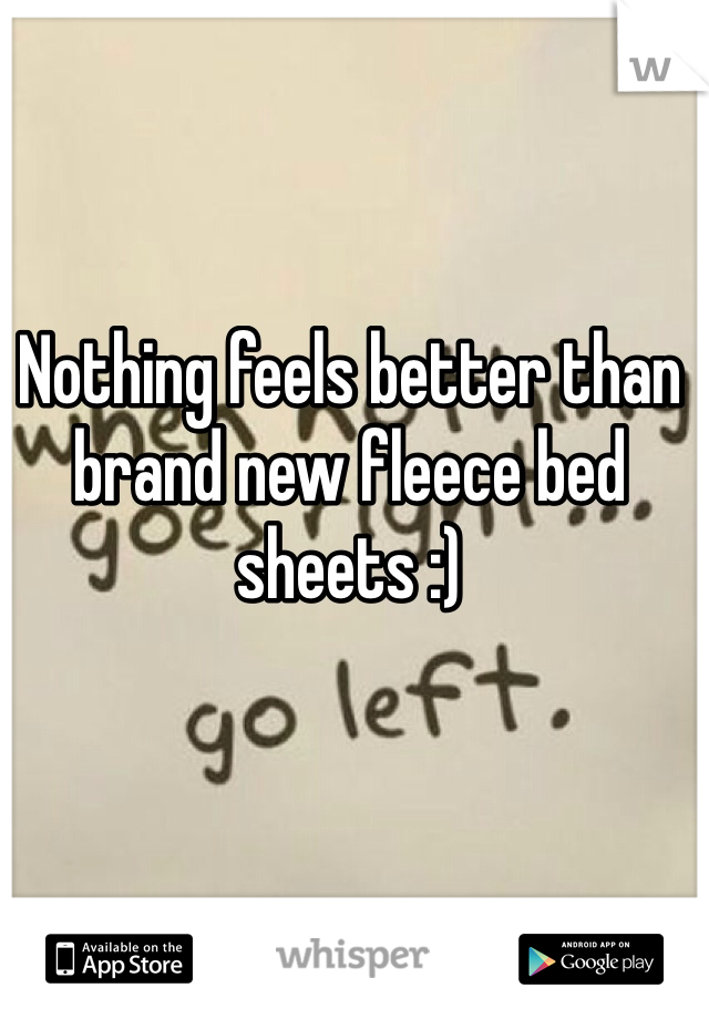 Nothing feels better than brand new fleece bed sheets :)