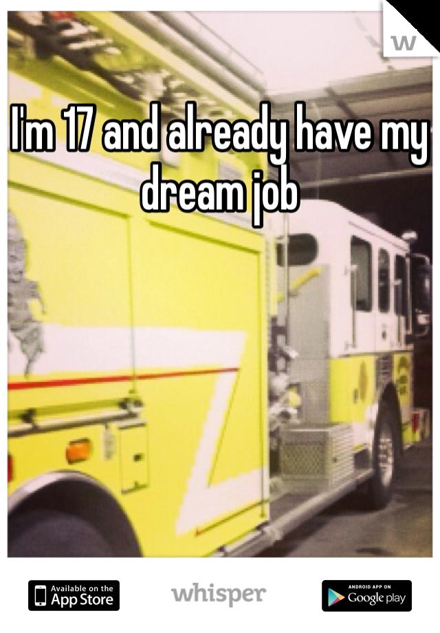 I'm 17 and already have my dream job