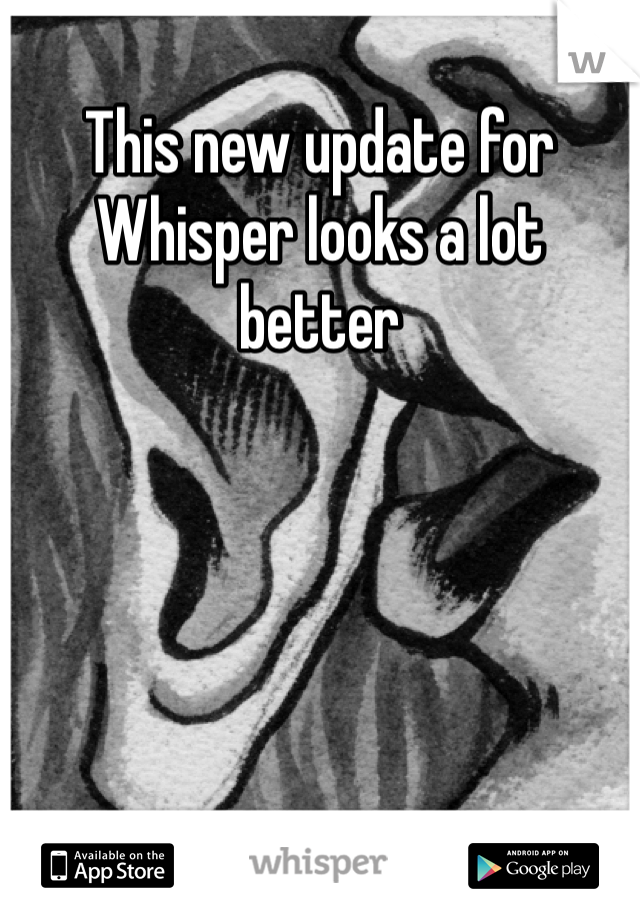 This new update for Whisper looks a lot better
