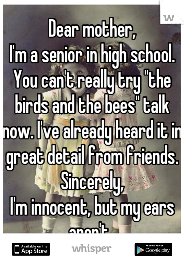 """Dear mother, I'm a senior in high school. You can't really try """"the birds and the bees"""" talk now. I've already heard it in great detail from friends.  Sincerely, I'm innocent, but my ears aren't."""