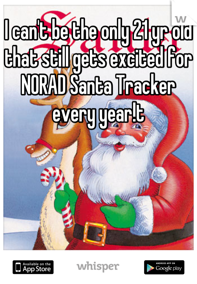I can't be the only 21 yr old that still gets excited for NORAD Santa Tracker every year!t