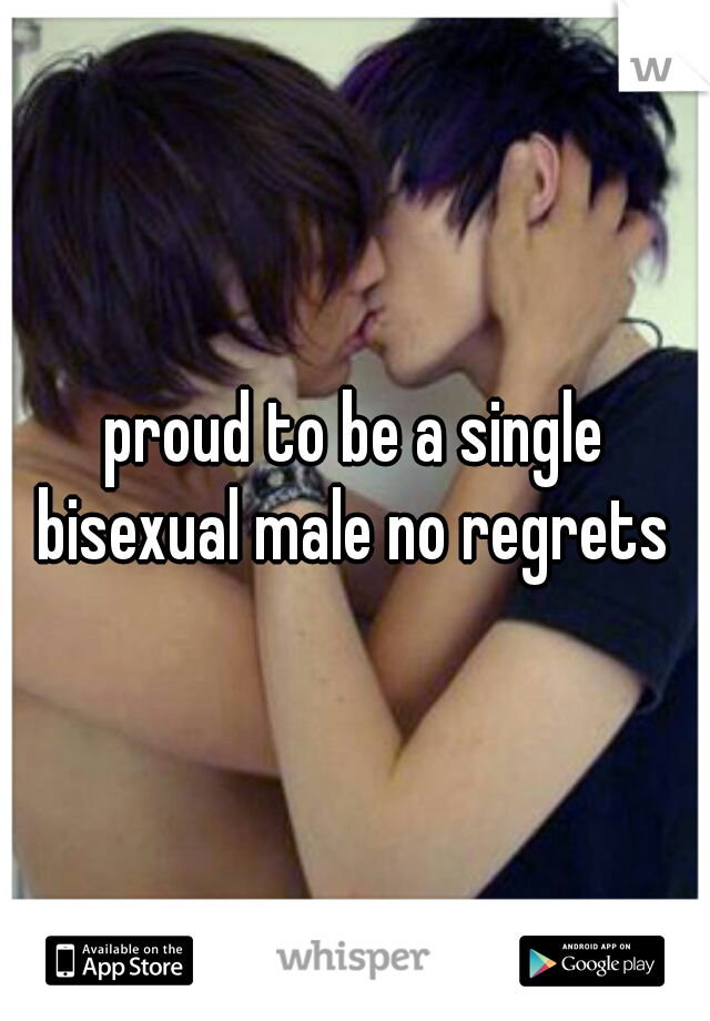 proud to be a single bisexual male no regrets
