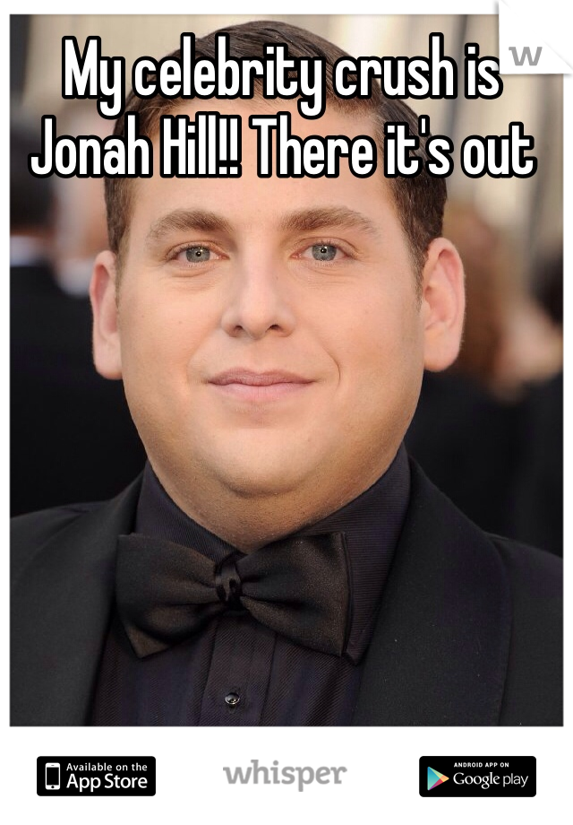 My celebrity crush is Jonah Hill!! There it's out