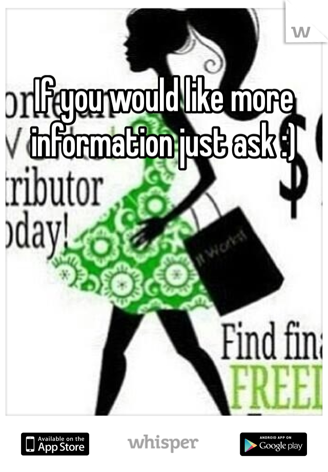 If you would like more information just ask :)