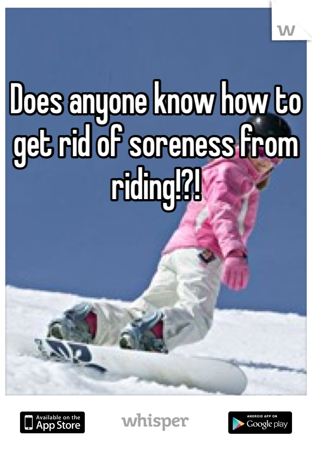 Does anyone know how to get rid of soreness from riding!?!