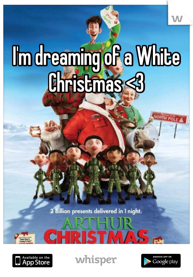I'm dreaming of a White Christmas <3