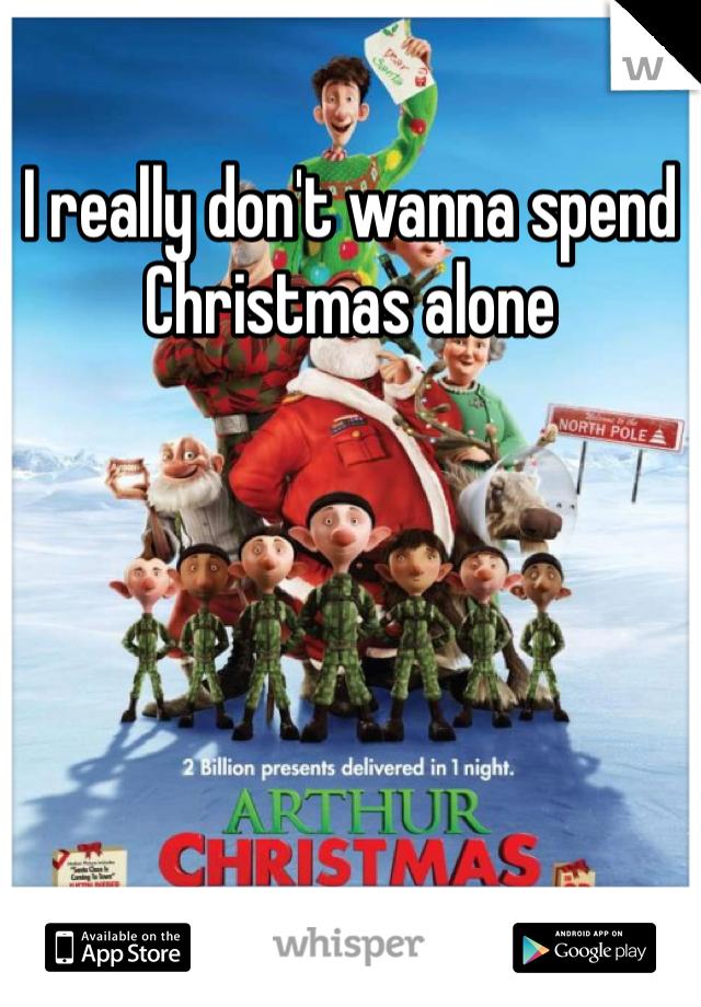 I really don't wanna spend Christmas alone
