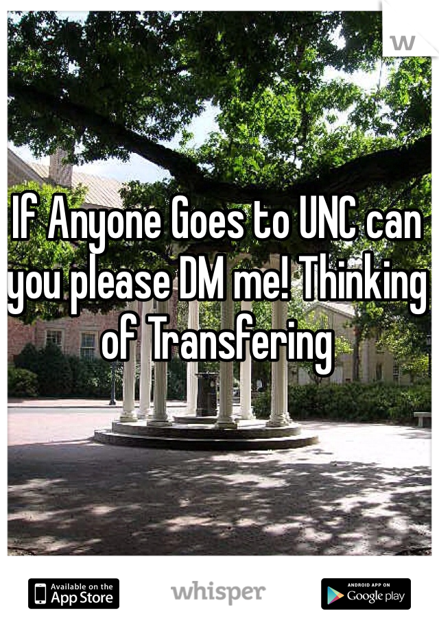 If Anyone Goes to UNC can you please DM me! Thinking of Transfering