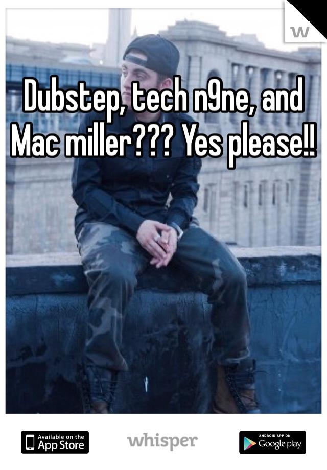 Dubstep, tech n9ne, and Mac miller??? Yes please!!