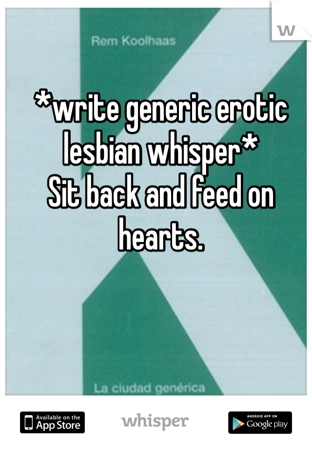 *write generic erotic lesbian whisper*  Sit back and feed on hearts.