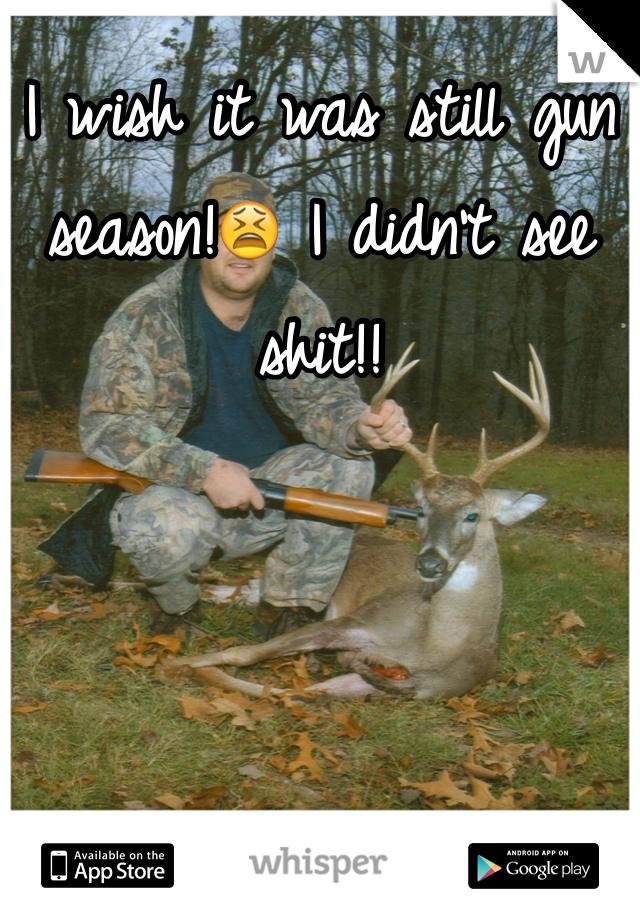 I wish it was still gun season!😫 I didn't see shit!!