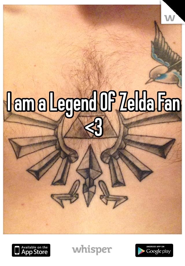 I am a Legend Of Zelda Fan <3