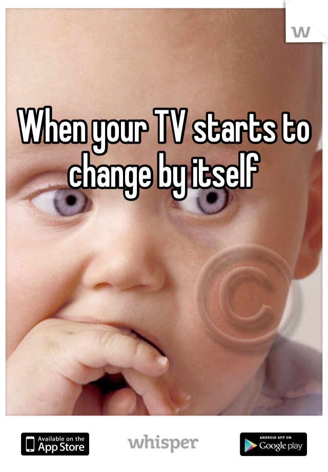 When your TV starts to change by itself