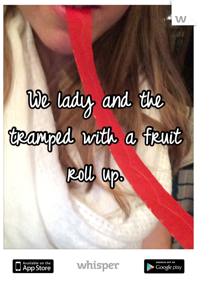 We lady and the tramped with a fruit roll up.
