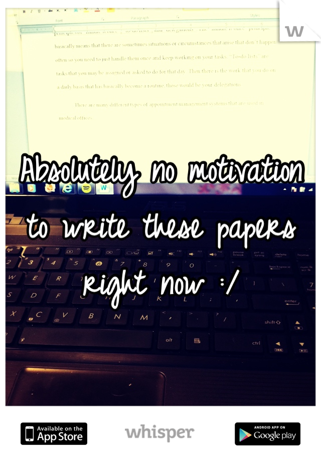 Absolutely no motivation to write these papers right now :/