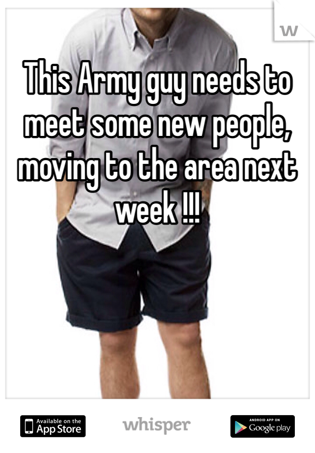 This Army guy needs to meet some new people, moving to the area next week !!!