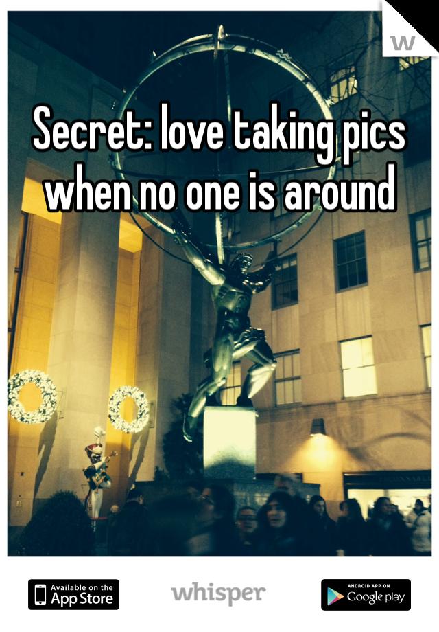 Secret: love taking pics when no one is around